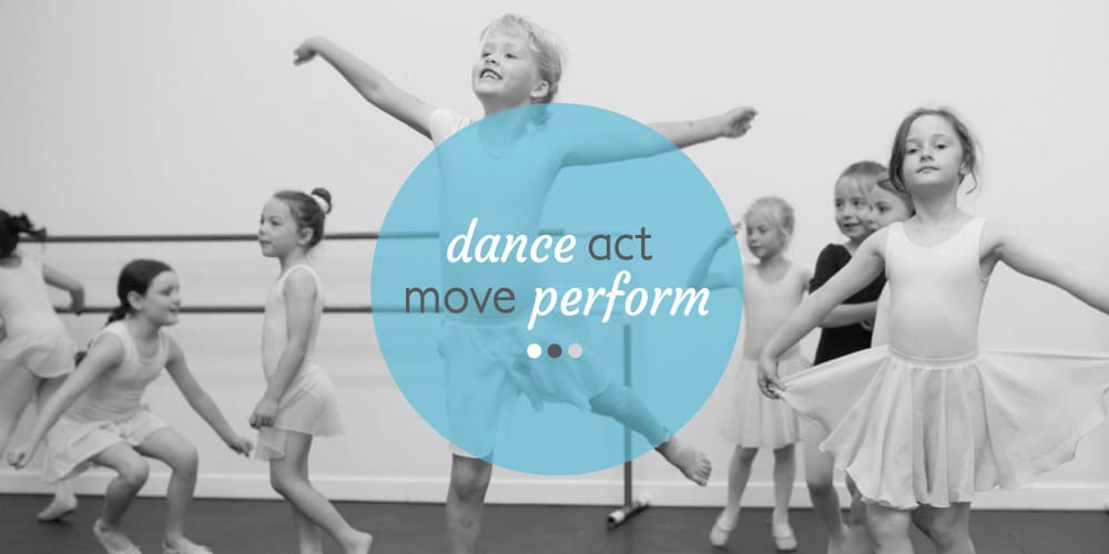 Dance, Act, Move, Perform.